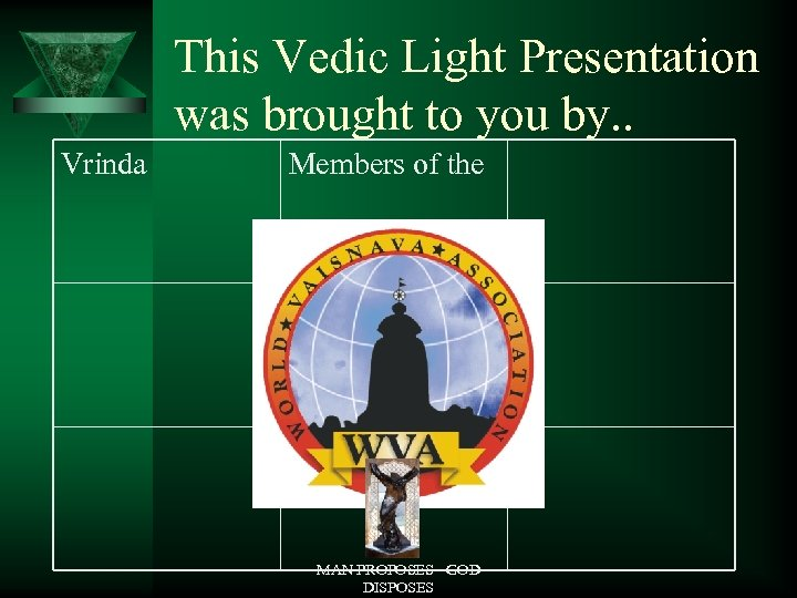 This Vedic Light Presentation was brought to you by. . Vrinda Members of the