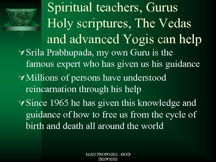 Spiritual teachers, Gurus Holy scriptures, The Vedas and advanced Yogis can help Ú Srila
