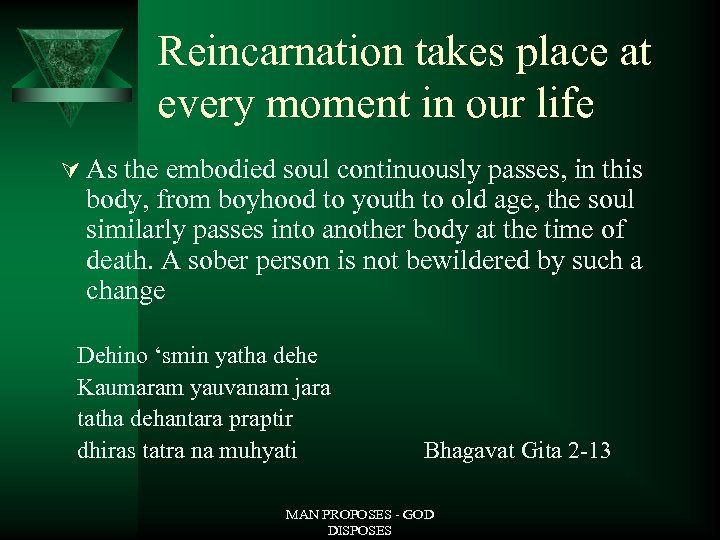 Reincarnation takes place at every moment in our life Ú As the embodied soul