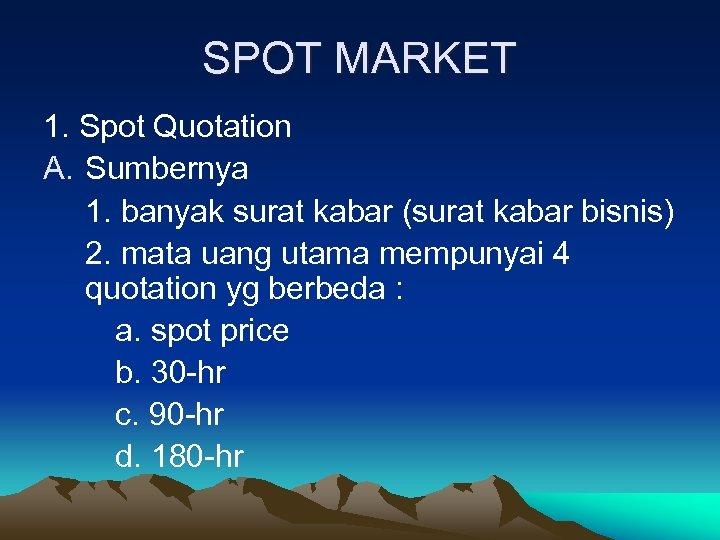 SPOT MARKET 1. Spot Quotation A. Sumbernya 1. banyak surat kabar (surat kabar bisnis)
