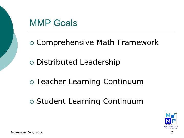 MMP Goals ¡ Comprehensive Math Framework ¡ Distributed Leadership ¡ Teacher Learning Continuum ¡