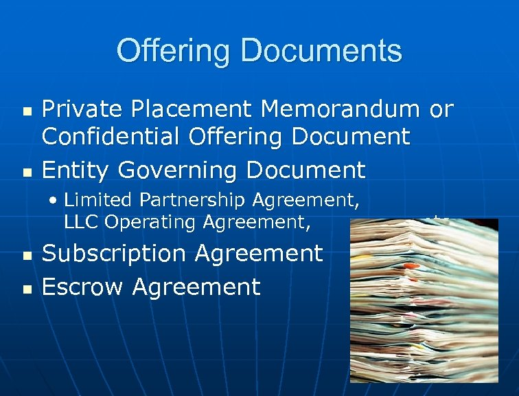 Offering Documents n n Private Placement Memorandum or Confidential Offering Document Entity Governing Document