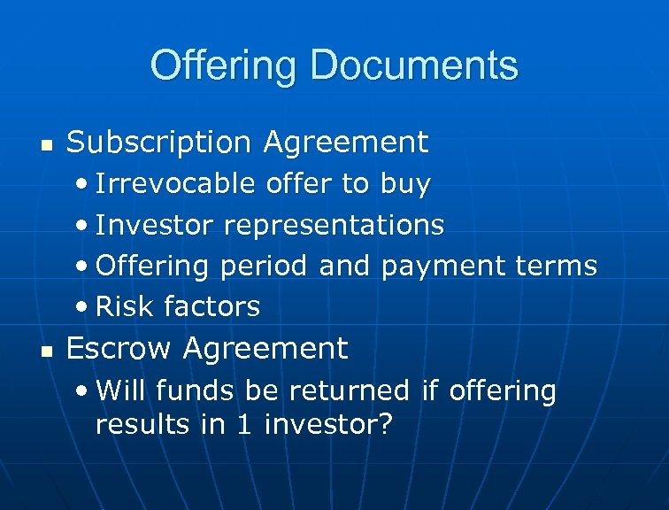 Offering Documents n n Subscription Agreement • Irrevocable offer to buy • Investor representations