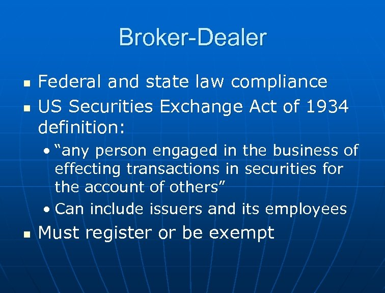 Broker-Dealer n n Federal and state law compliance US Securities Exchange Act of 1934
