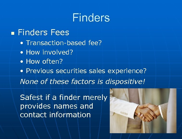 Finders n Finders Fees • • Transaction-based fee? How involved? How often? Previous securities