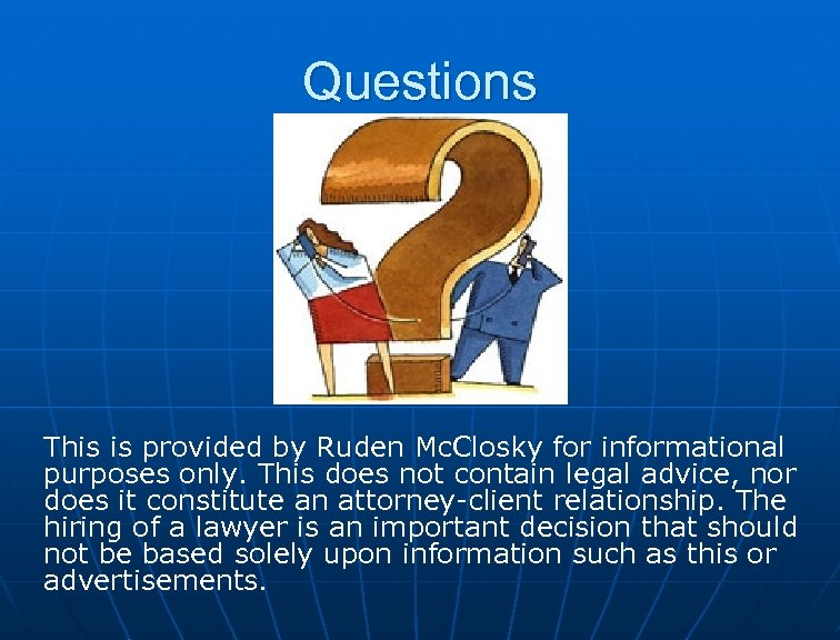 Questions This is provided by Ruden Mc. Closky for informational purposes only. This does