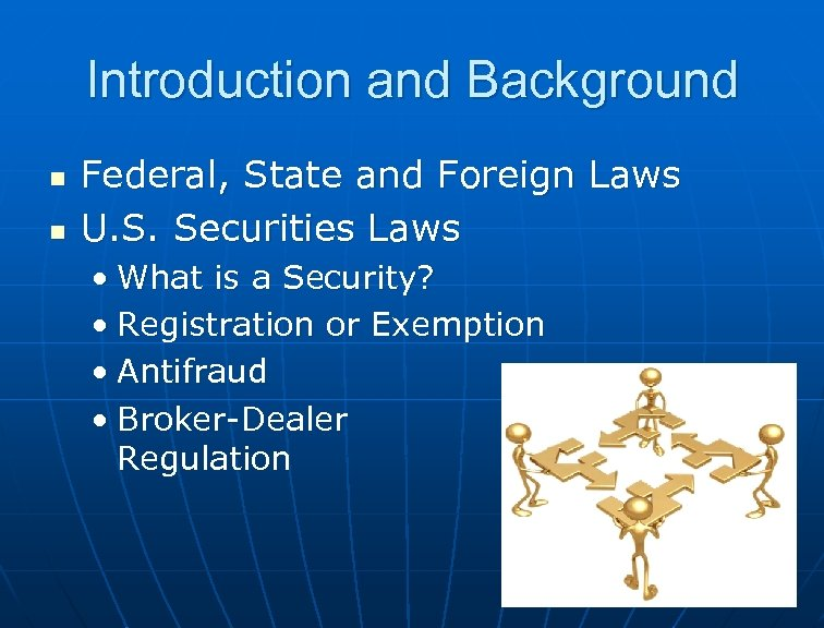 Introduction and Background n n Federal, State and Foreign Laws U. S. Securities Laws