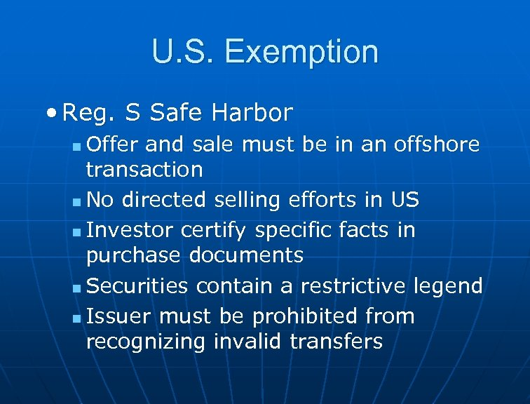 U. S. Exemption • Reg. S Safe Harbor Offer and sale must be in