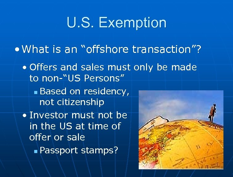 """U. S. Exemption • What is an """"offshore transaction""""? • Offers and sales must"""