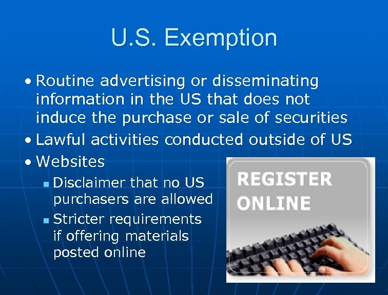 U. S. Exemption • Routine advertising or disseminating information in the US that does