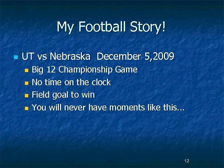 My Football Story! n UT vs Nebraska December 5, 2009 Big 12 Championship Game