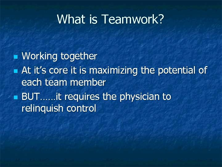 What is Teamwork? n n n Working together At it's core it is maximizing