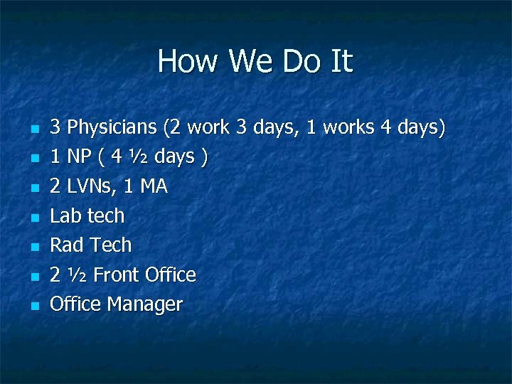 How We Do It n n n n 3 Physicians (2 work 3 days,