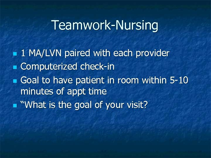 Teamwork-Nursing n n 1 MA/LVN paired with each provider Computerized check-in Goal to have