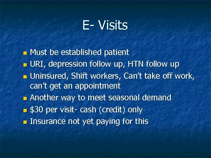 E- Visits Must be established patient n URI, depression follow up, HTN follow up