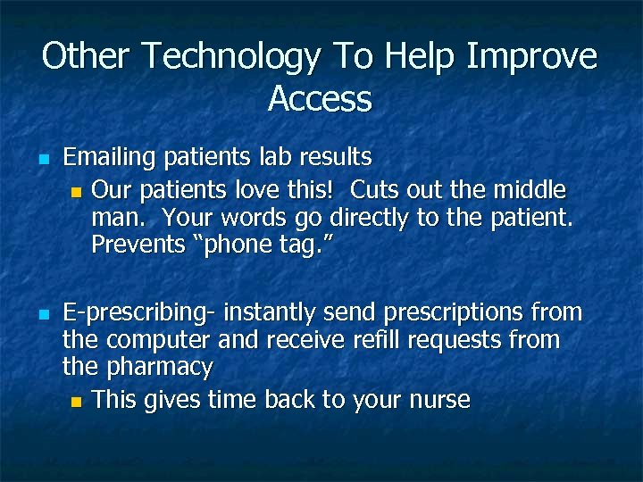 Other Technology To Help Improve Access n n Emailing patients lab results n Our