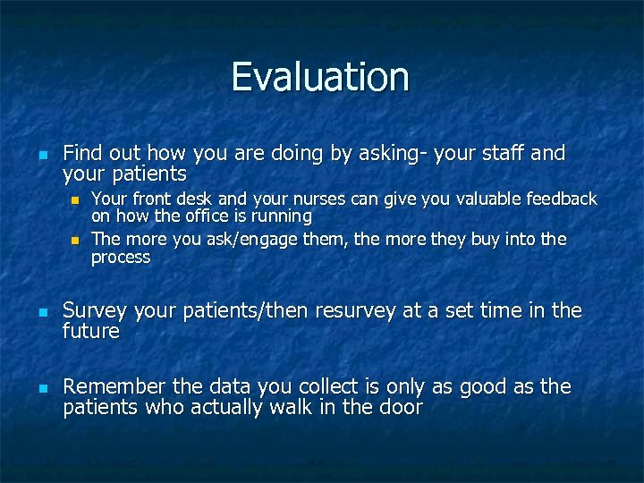Evaluation n Find out how you are doing by asking- your staff and your