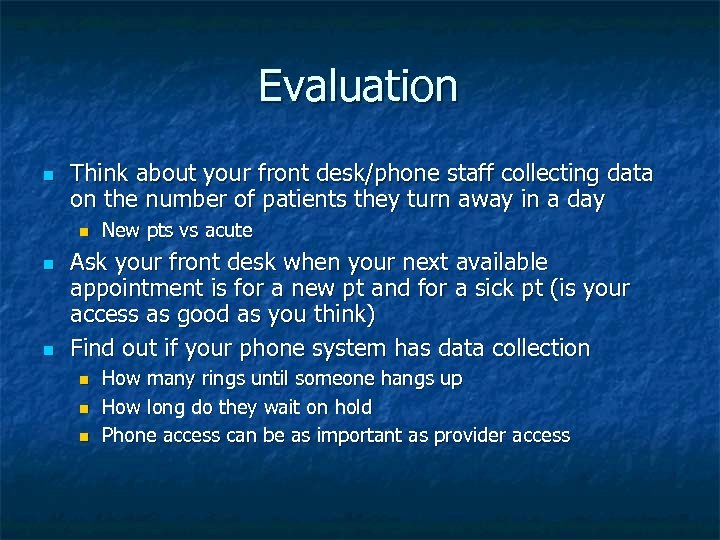 Evaluation n Think about your front desk/phone staff collecting data on the number of