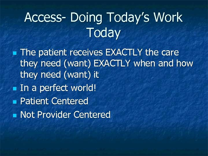 Access- Doing Today's Work Today n n The patient receives EXACTLY the care they
