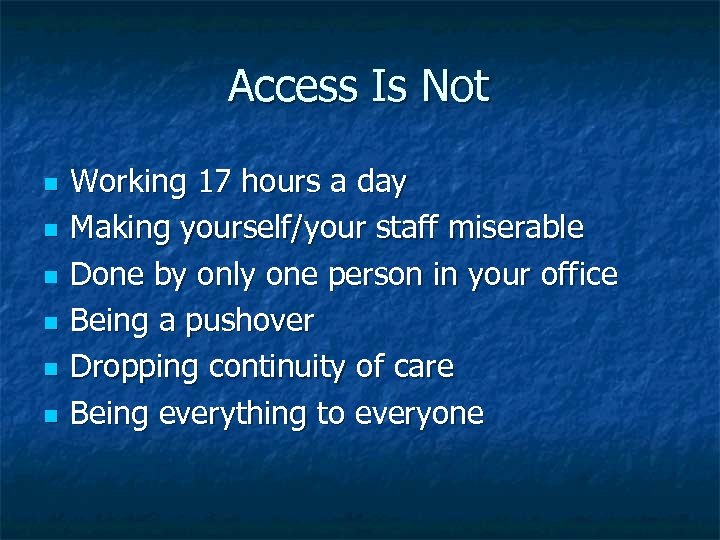 Access Is Not n n n Working 17 hours a day Making yourself/your staff