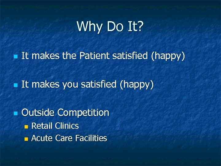 Why Do It? n It makes the Patient satisfied (happy) n It makes you