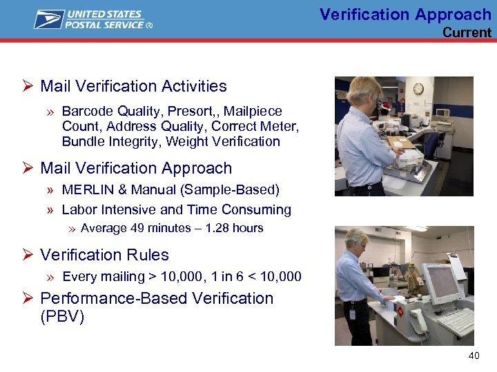 Verification Approach Current Ø Mail Verification Activities » Barcode Quality, Presort, , Mailpiece Count,