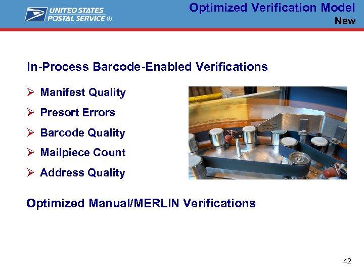Optimized Verification Model New In-Process Barcode-Enabled Verifications Ø Manifest Quality Ø Presort Errors Ø