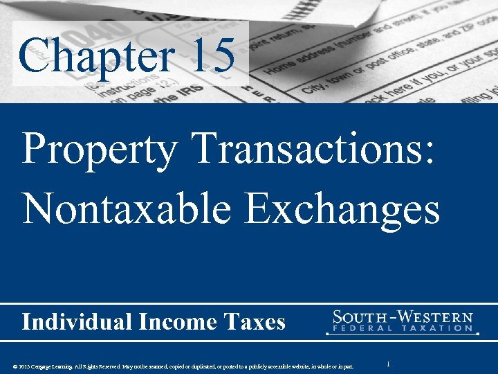 Chapter 15 Property Transactions: Nontaxable Exchanges Individual Income Taxes © 2013 Cengage Learning. All
