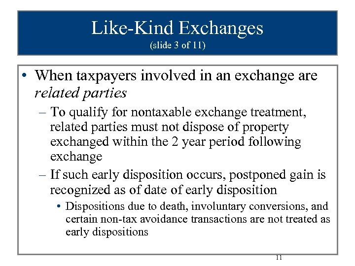 Like-Kind Exchanges (slide 3 of 11) • When taxpayers involved in an exchange are
