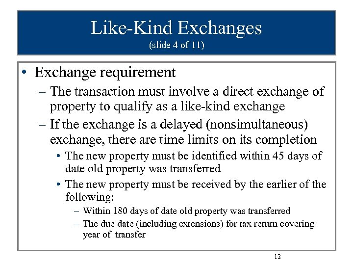 Like-Kind Exchanges (slide 4 of 11) • Exchange requirement – The transaction must involve