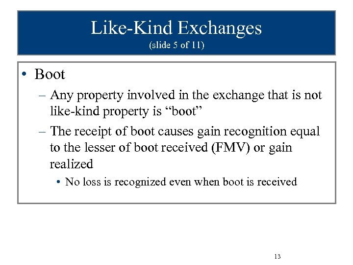 Like-Kind Exchanges (slide 5 of 11) • Boot – Any property involved in the
