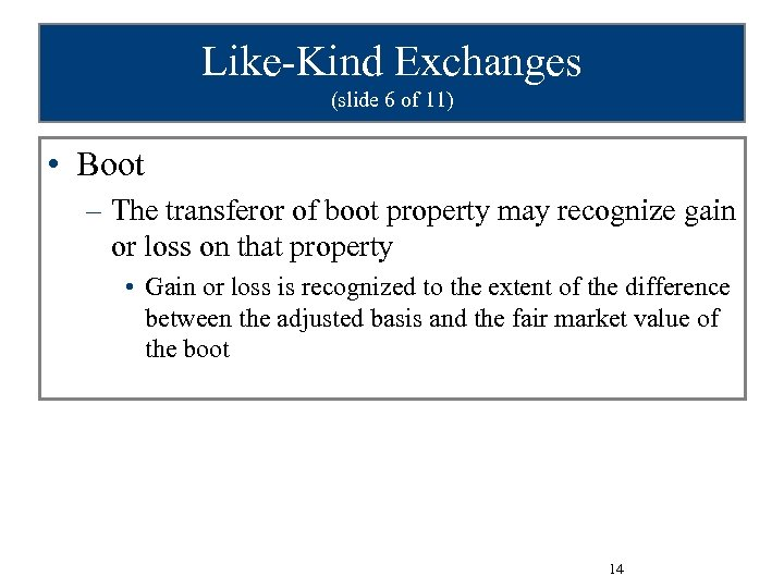 Like-Kind Exchanges (slide 6 of 11) • Boot – The transferor of boot property