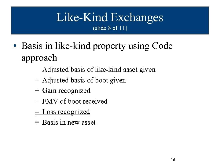 Like-Kind Exchanges (slide 8 of 11) • Basis in like-kind property using Code approach