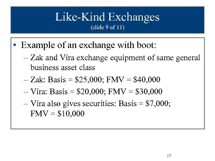 Like-Kind Exchanges (slide 9 of 11) • Example of an exchange with boot: –