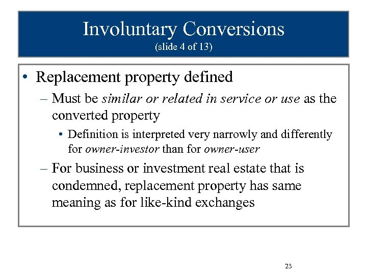 Involuntary Conversions (slide 4 of 13) • Replacement property defined – Must be similar