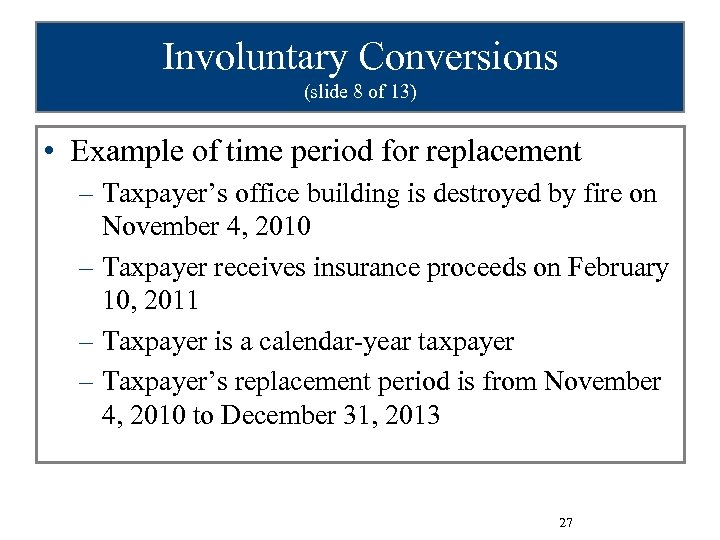 Involuntary Conversions (slide 8 of 13) • Example of time period for replacement –
