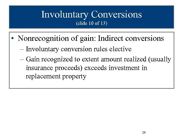 Involuntary Conversions (slide 10 of 13) • Nonrecognition of gain: Indirect conversions – Involuntary