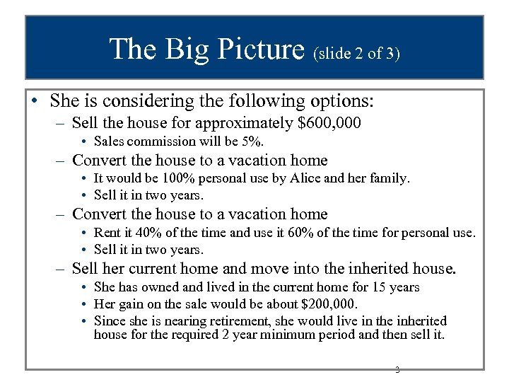 The Big Picture (slide 2 of 3) • She is considering the following options: