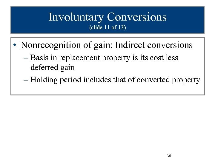 Involuntary Conversions (slide 11 of 13) • Nonrecognition of gain: Indirect conversions – Basis
