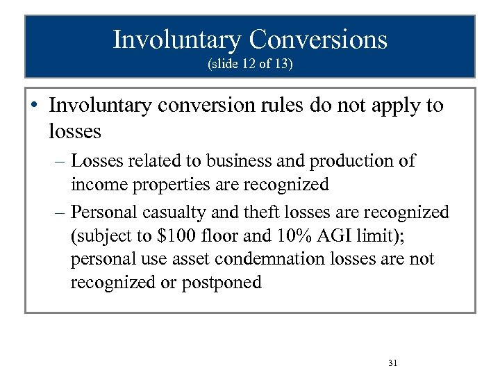 Involuntary Conversions (slide 12 of 13) • Involuntary conversion rules do not apply to