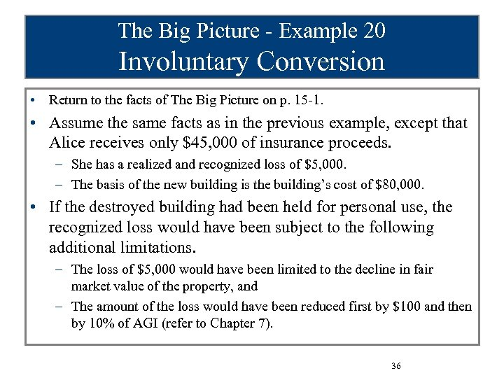 The Big Picture - Example 20 Involuntary Conversion • Return to the facts of