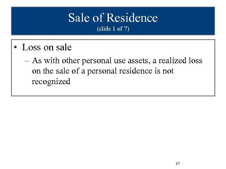Sale of Residence (slide 1 of 7) • Loss on sale – As with