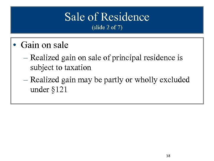 Sale of Residence (slide 2 of 7) • Gain on sale – Realized gain