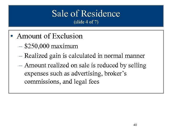 Sale of Residence (slide 4 of 7) • Amount of Exclusion – $250, 000