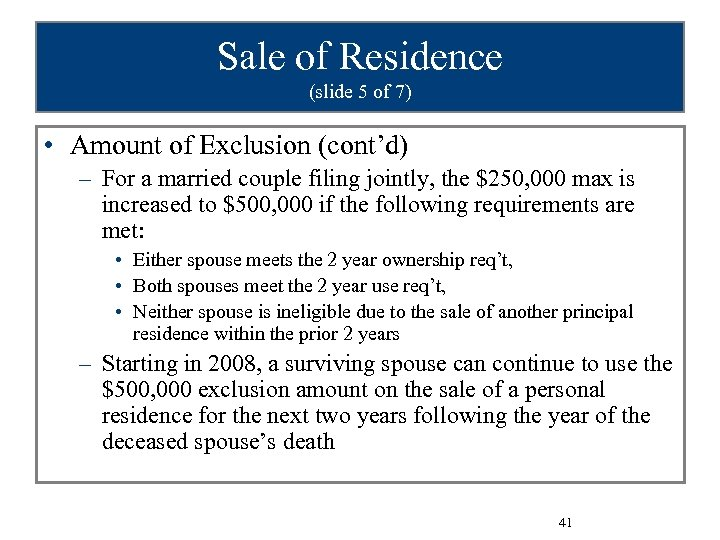 Sale of Residence (slide 5 of 7) • Amount of Exclusion (cont'd) – For