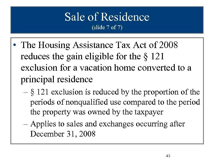 Sale of Residence (slide 7 of 7) • The Housing Assistance Tax Act of