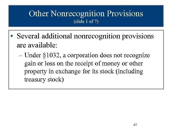 Other Nonrecognition Provisions (slide 1 of 7) • Several additional nonrecognition provisions are available:
