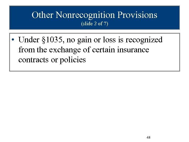 Other Nonrecognition Provisions (slide 2 of 7) • Under § 1035, no gain or