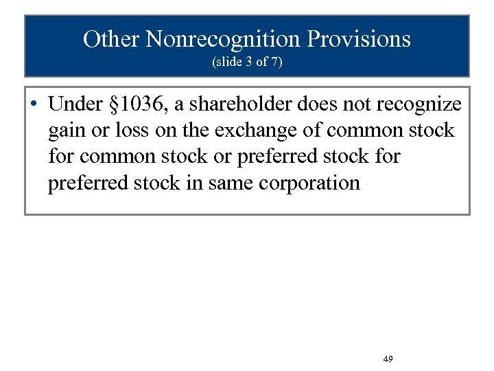 Other Nonrecognition Provisions (slide 3 of 7) • Under § 1036, a shareholder does