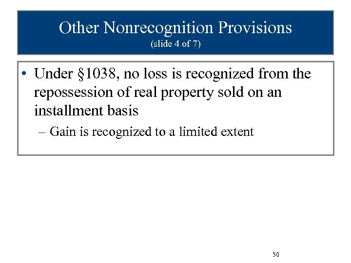 Other Nonrecognition Provisions (slide 4 of 7) • Under § 1038, no loss is